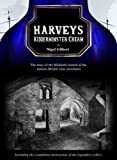 Harveys Kidderminster Cream: The Story of the Midlands Branch of the Famous Bristol Wine Merchants, Including the Grotesque Destruction of the Legendary Cellars Nigel Gilbert