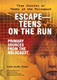 Escape--Teens on the Run: Primary Sources from the Holocaust (True Stories of Teens in the Holocaust)