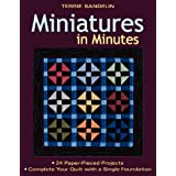 Miniatures in Minutes: 24 Paper-Pieced Projects Complete Your Quilt with a Single Foundationby Terrie Sandelin