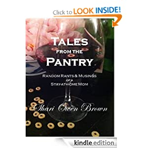 Free Kindle Book: Tales from the Pantry: Random Rants + Musings of a Stay-at-home Mom, by Shari Owen Brown