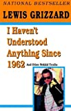 I Haven't Understood Anything Since 1962 (MM to TR Promotion) (0345419251) by Grizzard, Lewis