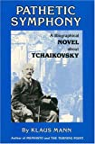Pathetic Symphony: A Novel About Tchaikovsky (091012924X) by Klaus Mann