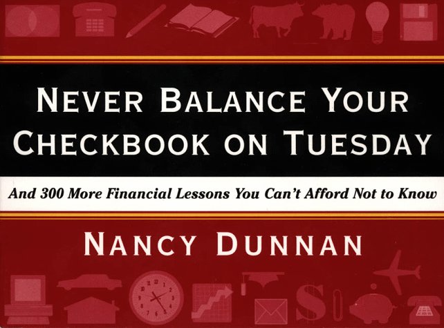 Image for Never Balance Your Checkbook on Tuesday : And 300 More Financial Lessons You Cant Afford Not to Know