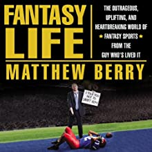 Fantasy Life: The Outrageous, Uplifting, and Heartbreaking World of Fantasy Sports from the Guy Who's Lived It (       UNABRIDGED) by Matthew Berry Narrated by Matthew Berry