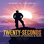Twenty-Seconds: A True Account of Survival & Hope | Robert M. Tremblay