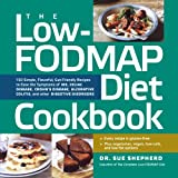 The Low-FODMAP Diet Cookbook: 150 Simple, Flavorful, Gut-Friendly Recipes to Ease the Symptoms of IBS, Celiac Disease, Crohns Disease, Ulcerative Colitis, and Other Digestive Disorders
