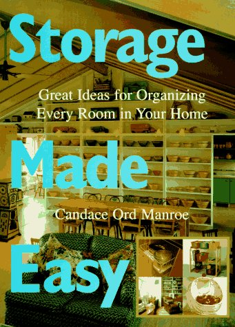 Storage Made Easy : Great Ideas for Organizing Every Room in Your Home, CANDACE ORD MANROE