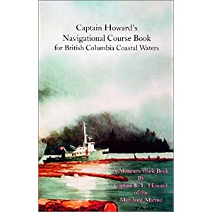 Captain Howard's Navigational Course Book for British Columbia Coastal Waters R. L. Howard