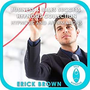 Business and Sales Success Hypnosis Compilation: Self-Hypnosis & Subliminal | [Erick Brown]