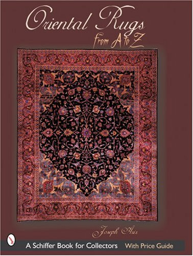 Oriental Rugs from A to Z (Schiffer Book for Collectors)