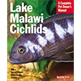 Lake Malawi Cichlids: Everything About Their History, Setting Up an Aquarium, Health Concerns, and Spawning (Pet Owner's Manual)by Mark Smith