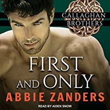 First and Only: Callaghan Brothers Series, Book 2 | Livre audio Auteur(s) : Abbie Zanders Narrateur(s) : Aiden Snow