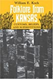 img - for Folklore from Kansas: Customs, Beliefs, Superstitions book / textbook / text book
