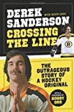 Crossing the Line: The Outrageous Story of a Hockey Original 1st (first) by Sanderson, Derek, Shea, Kevin (2012) Hardcover