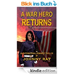 A WAR HERO RETURNS -- AN INTERNATIONAL ROMANTIC THRILLER