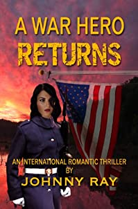 (FREE on 7/28) A War Hero Returns -- An International Romantic Thriller by Johnny Ray - http://eBooksHabit.com
