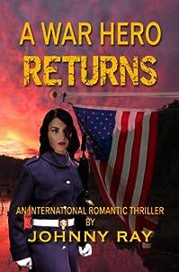 (FREE on 7/28) A War Hero Returns -- An International Romantic Thriller by Johnny Ray - http://eBooksHabit.com