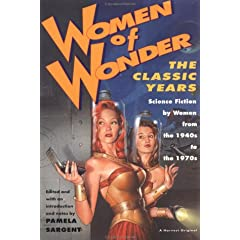 Women of Wonder, the Classic Years: Science Fiction by Women from the 1940s to the 1970s by Pamela Sargent