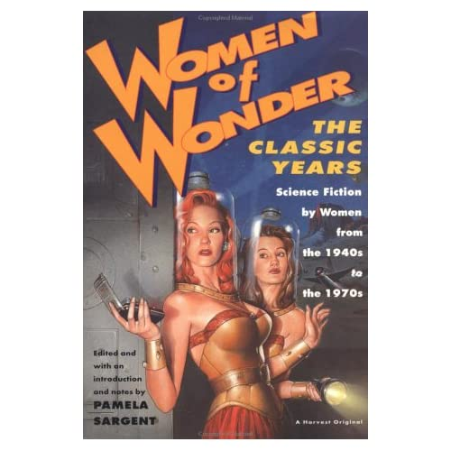 Women of Wonder, the Classic Years: Science Fiction by Women from the 1940s to the 1970s, Sargent, Pamela (editor)