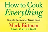 How to Cook Everything: Simple Recipes for Great Food: 2008 Day-to-Day Calendar (0740766708) by Bittman, Mark