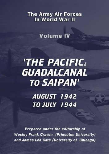 The USAAF in World War II: Vol IV: The Pacific, Guadalcanal to Saipan, August 1942 to July 1944 (USAF Historical Series), by Wesley Craven