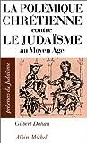 echange, troc Gilbert Dahan - La Polémique chrétienne contre le judaïsme au Moyen Age