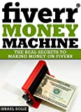 Fiverr Money Machine: The Real Secrets To Making Money On Fiverr