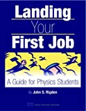 Landing Your First Job: A Guide for Physics Students (0735400806) by Rigden, John S.