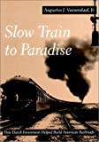 img - for By Augustus J. Veenendaal Slow Train to Paradise: How Dutch Investment Helped Build American Railroads (First Edition ~1st Printing) [Hardcover] book / textbook / text book