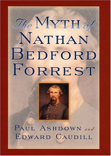 The Myth of Nathan Bedford Forrest (The American Crisis Series: Books on the Civil War Era): Paul Ashdown: 9780742543003: Amazon.com: Books