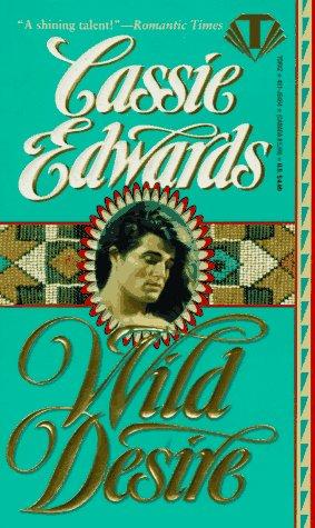 Wild Desire (Topaz Historical Romances), CASSIE EDWARDS