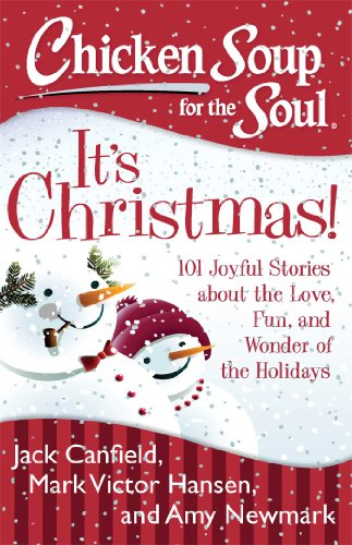 Jack Canfield - Chicken Soup for the Soul: It's Christmas!: 101 Joyful Stories about the Love, Fun, and Wonder of the Holidays
