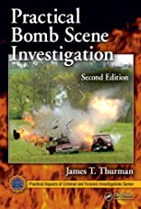Practical Bomb Scene Investigation, Second Edition (Practical Aspects of Criminal & Forensic Investigations)