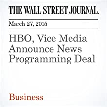 HBO, Vice Media Announce News Programming Deal (       UNABRIDGED) by Lukas I. Alpert, Joe Flint Narrated by Ken Borgers