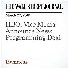HBO, Vice Media Announce News Programming Deal (       UNABRIDGED) by Lukas I. Alpert, Joe Flint Narrated by Ken Borgers