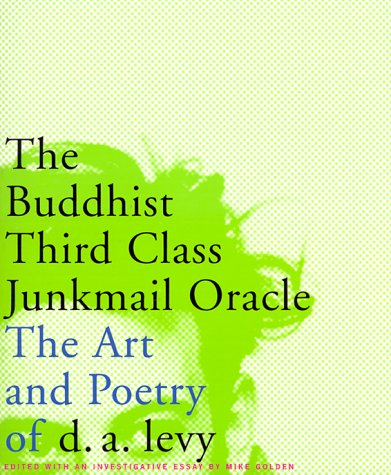 The Buddhist Third Class Junk Mail Oracle: The Art and Poetry of DA Levy
