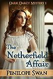 The Netherfield Affair: A Pride and Prejudice Variation: ~ a romantic Regency mystery (Book 1) (Dark Darcy series)