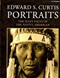 img - for Edward S. Curtis Portraits The Many Faces Of The Native American book / textbook / text book