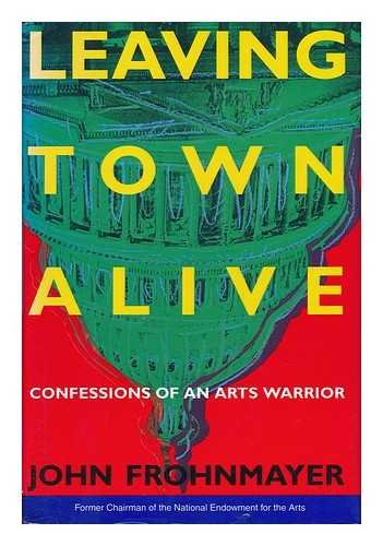 Leaving Town Alive: Confessions of an Arts Warrior
