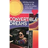 Convertible Dreams : Saturday Morning Musings on Life, Lunch and Matters of the Heart [Paperback]
