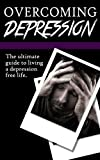 Overcoming Depression:The Ultimate Guide Living A Depression Free Life