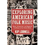 Exploring American Folk Music: Ethnic, Grassroots, and Regional Traditions in the United States (American Made...