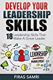 Develop Your Leadership Skills: 18 Leadership Skills That Make A Great Leader (The Ultimate Guide To Increase Your Influence To Become A Leader)