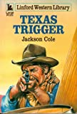 Texas Trigger (Linford Western Library (Large Print)) (0708972500) by Cole, Jackson