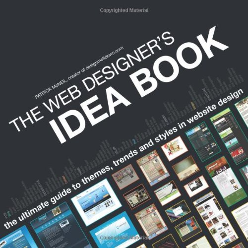 The Web Designer's Idea Book: The Ultimate Guide To Themes, Trends & Styles In Website Design