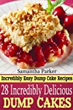 Incredibly Delicious Dump Cakes! Incredibly Delicious & Easy Dump Cake Recipes That You Will Love!