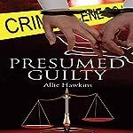 Presumed Guilty | Allie Hawkins