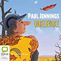 Unbelievable Audiobook by Paul Jennings Narrated by Stig Wemyss