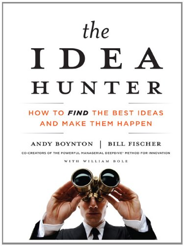 The Idea Hunter: How to Find the Best Ideas and Make Them Happen (Your Coach in a Box)