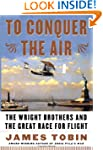 To Conquer the Air: The Wright Brothe...